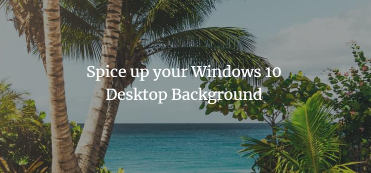 Spice up your Windows 10 Desktop Background