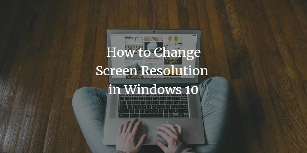 Set Windows 10 Screen Resolution