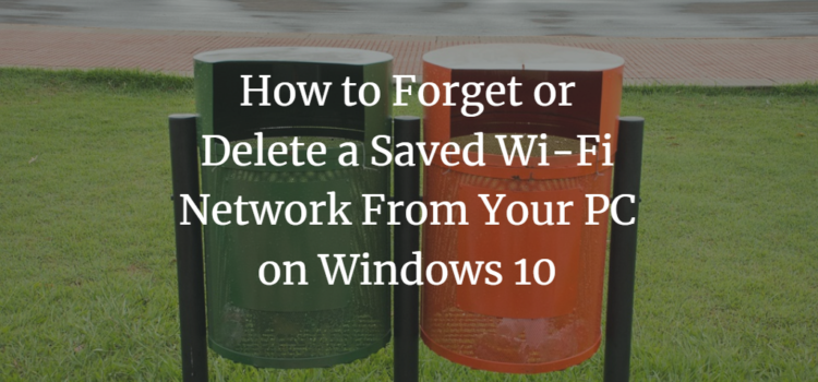 How to Forget or Delete a Saved Wi-Fi Network From Your PC in Windows 10