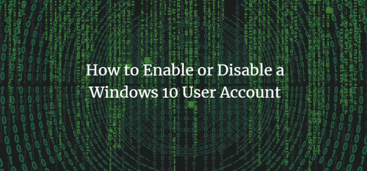 How to Enable or Disable a Windows 10 User Account