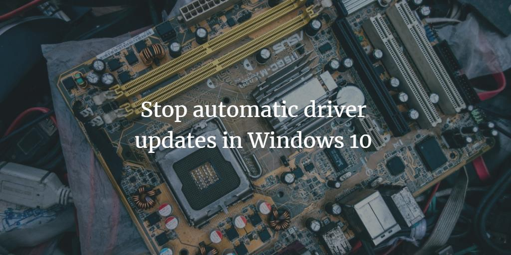 Stop automatic Windows Driver updates