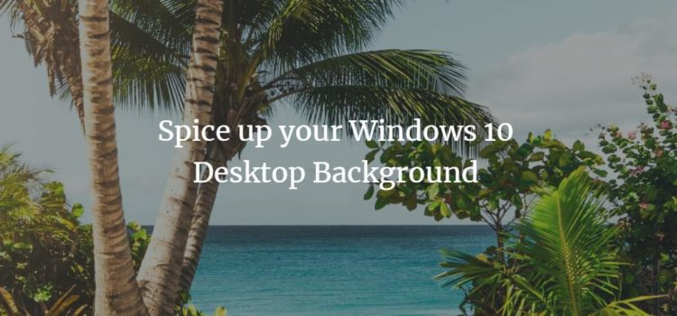 Spice up your Windows 10 Desktop Background