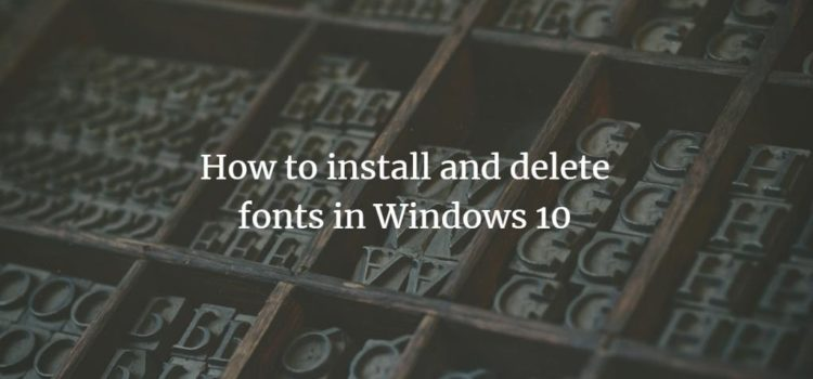 How to install and delete fonts in Windows 10