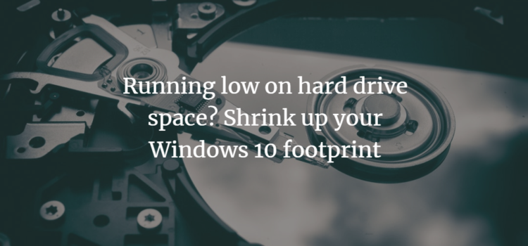 Running low on hard drive space? Shrink up your Windows 10 footprint