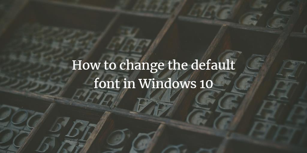 How to change the default font in Windows 10