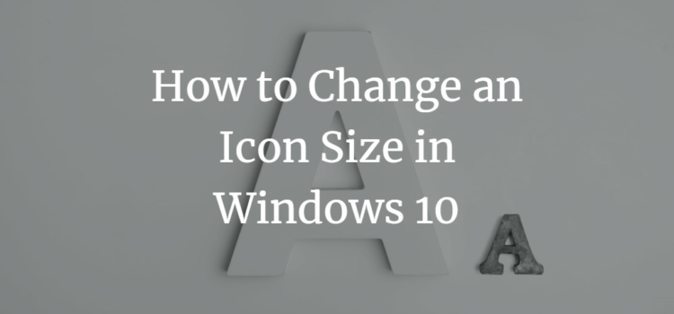 How to Change an Icon Size in Windows 10