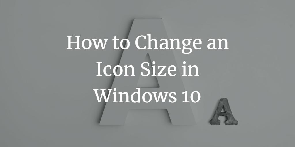 Change Windows Icon Size