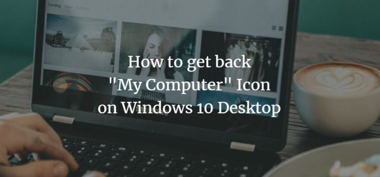 "How to get back ""My Computer"" icon on Windows 10 Desktop"