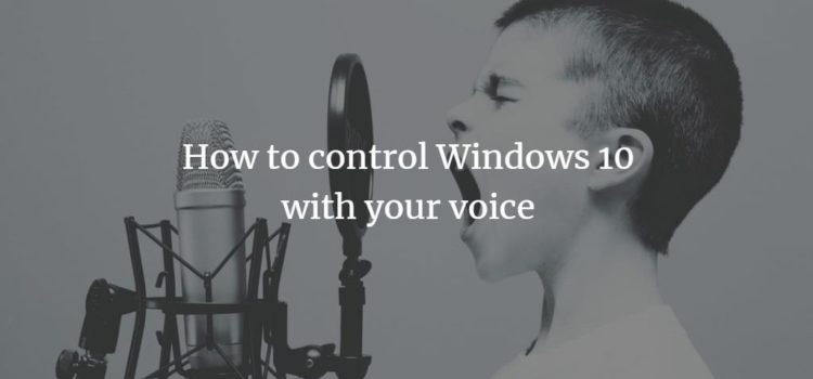 How to control Windows 10 with your voice