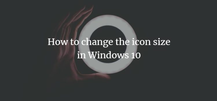 How to change the icon size in Windows 10