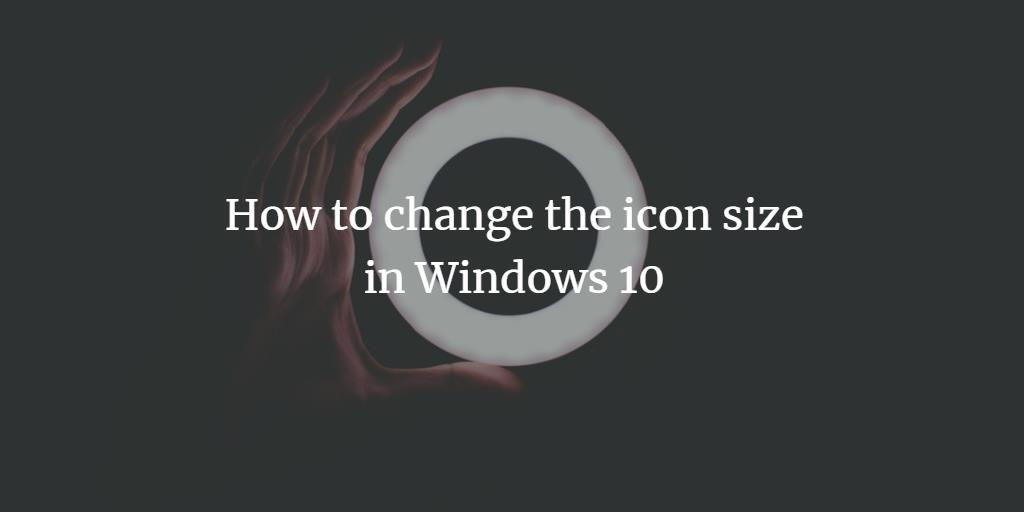 Change Windows 10 Icon Size