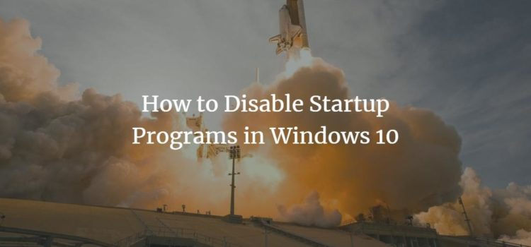 How to Disable Autostart Programs in Windows 10