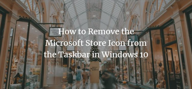 How to Remove the Microsoft Store Icon from the Taskbar in Windows 10