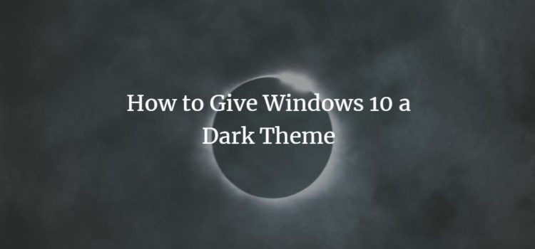 How to Give Windows 10 a Dark Theme
