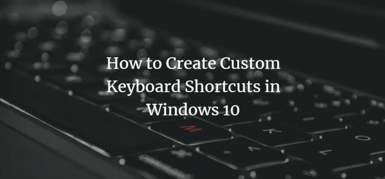 How to Create Custom Keyboard Shortcuts in Windows 10