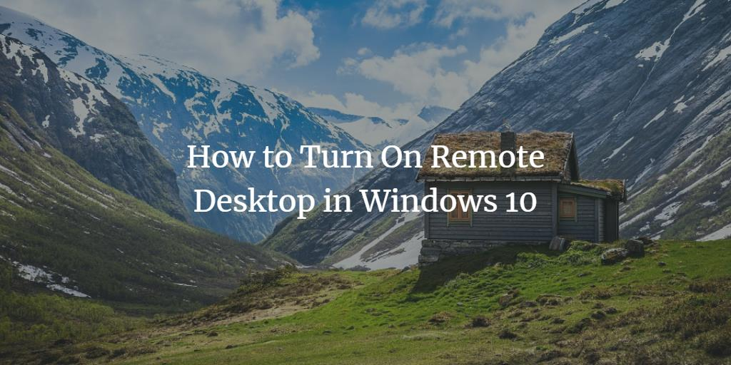 How to Turn On Remote Desktop in Windows 10
