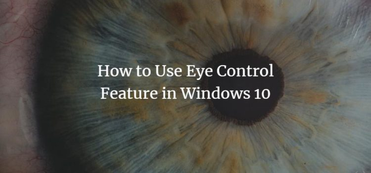 How to Use Eye Control Feature in Windows 10