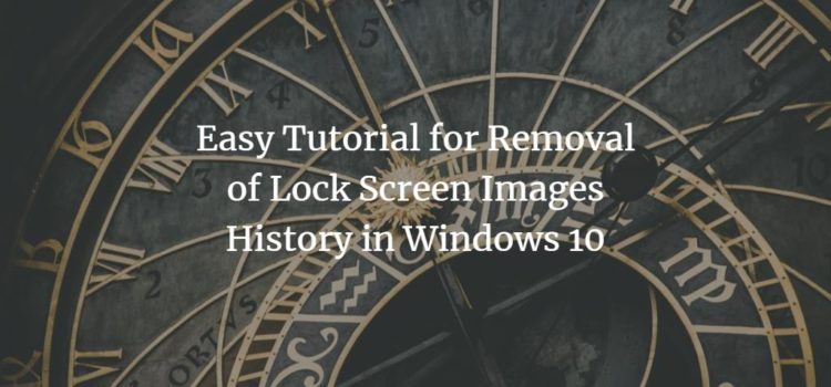 Easy Tutorial for Removal of Lock Screen Images History in Windows 10