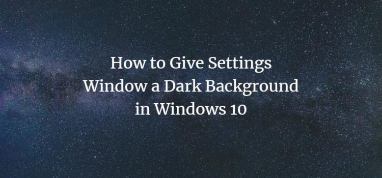 How to Give Settings Window a Dark Background in Windows 10