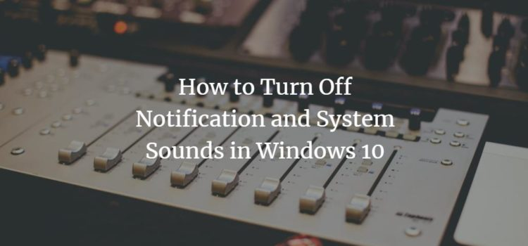 How to Turn Off Notification and System Sounds in Windows 10