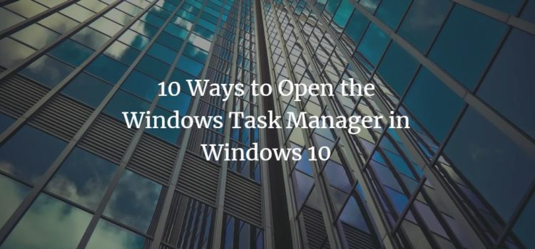 10 Ways to Open the Windows Task Manager in Windows 10