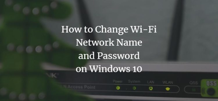 How to Change Wi-Fi Network Name and Password on Windows 10