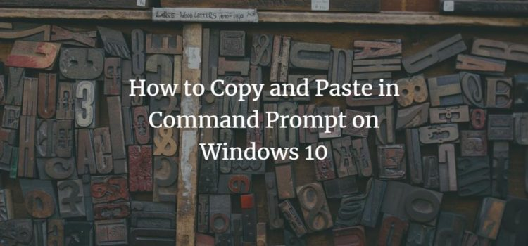 How to Copy and Paste in Command Prompt on Windows 10