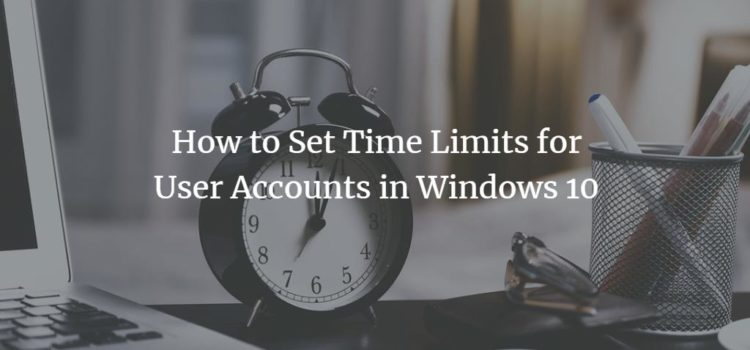 How to Set Time Limits for User Accounts in Windows 10