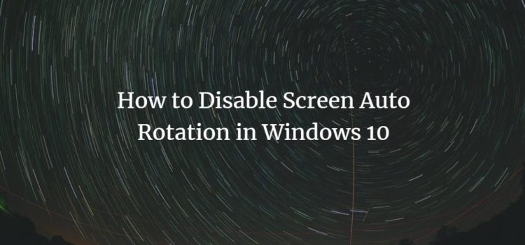 How to Disable Screen Auto Rotation in Windows 10