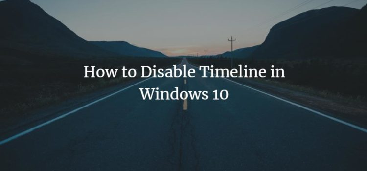 How to Disable Timeline in Windows 10