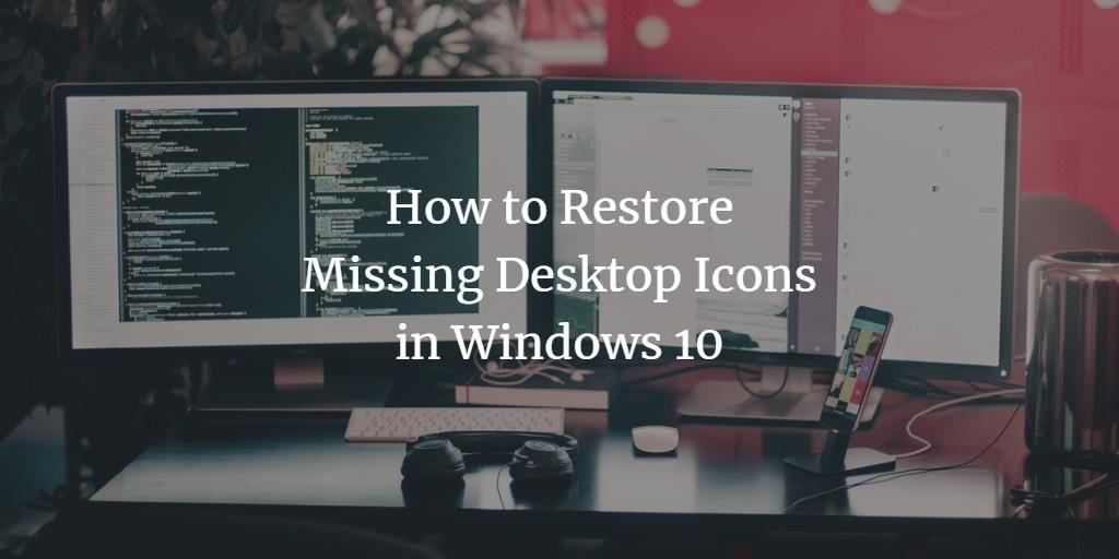 How to restore missing Windows 10 Desktop icons