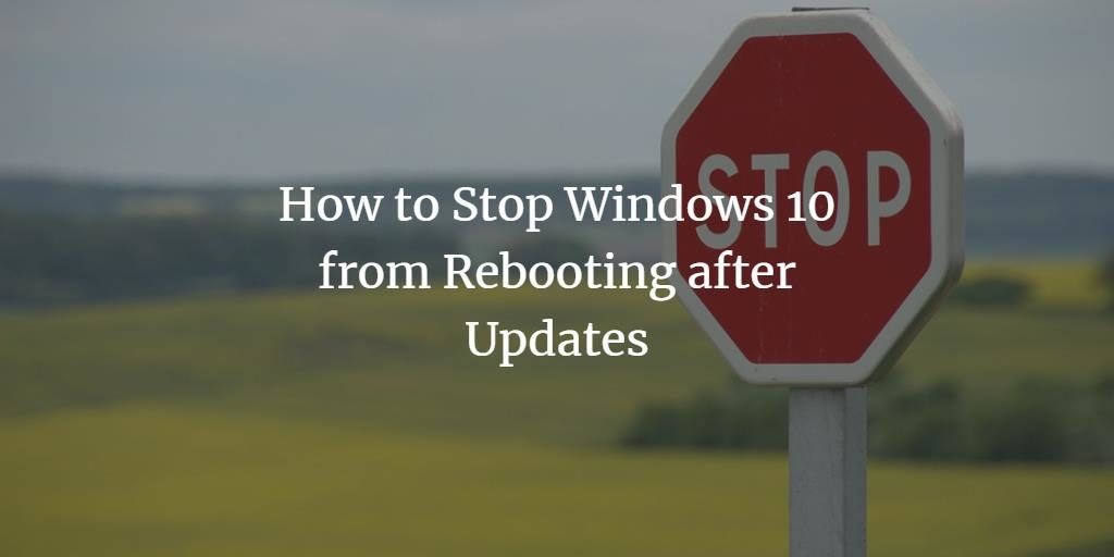 Stop Windows from rebooting after Updates