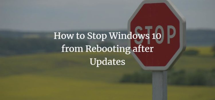 How to Stop Windows 10 from Rebooting after Updates