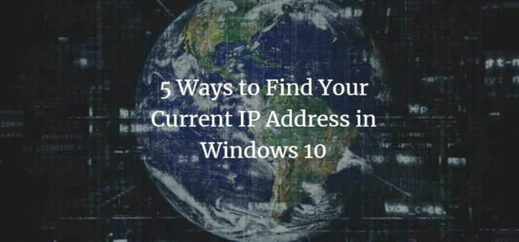 5 Ways to Find Your Current IP Address in Windows 10