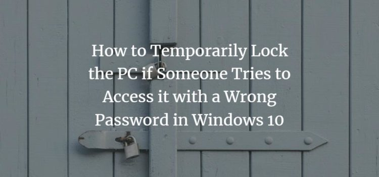 How to Temporarily Lock the PC if Someone Tries to Access it with a Wrong Password in Windows 10