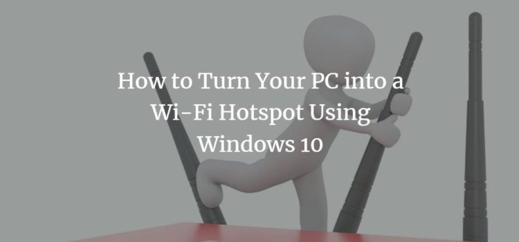 How to Turn Your PC into a Wi-Fi Hotspot Using Windows 10