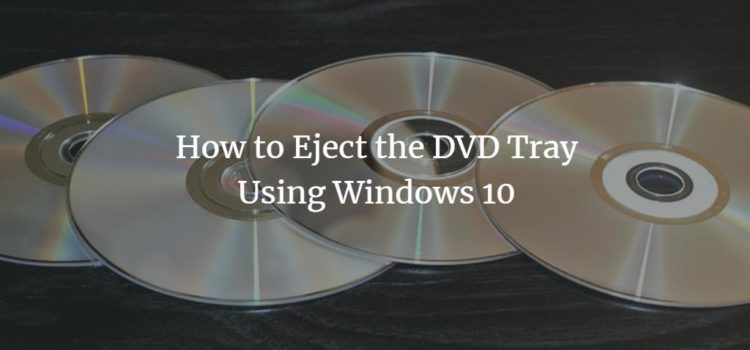 How to Eject the DVD Tray Using Windows 10
