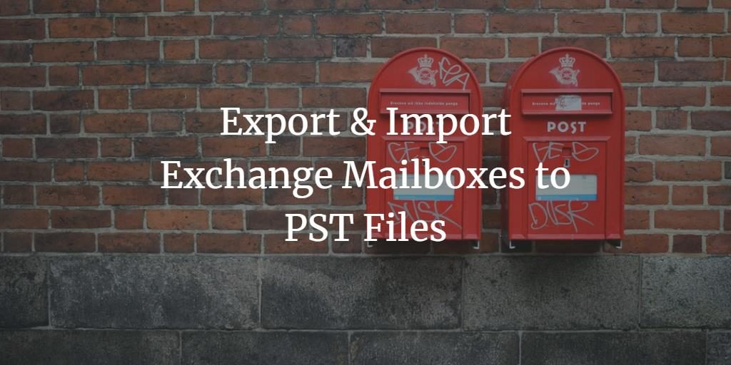 Export & Import Exchange Mailboxes to PST Files