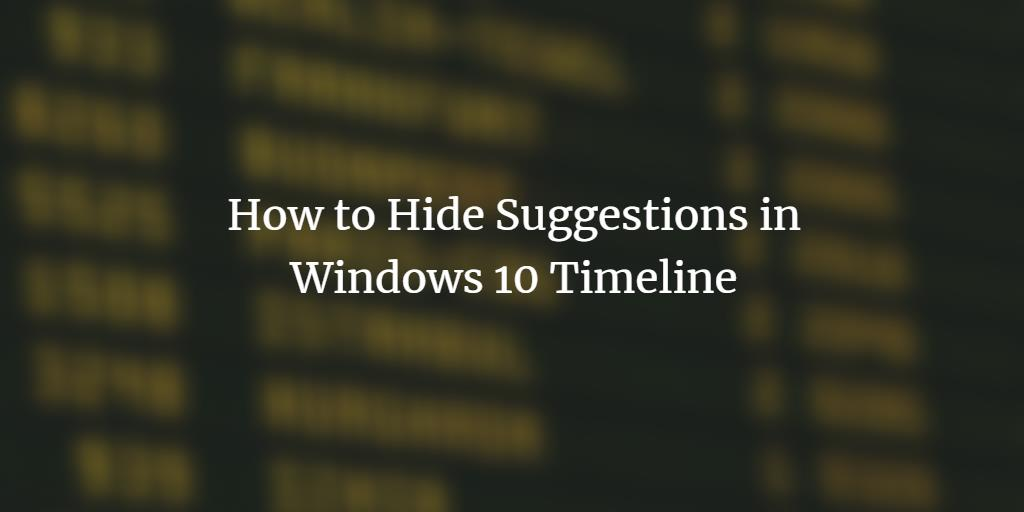 Hide suggestions in Windows 10 Timeline
