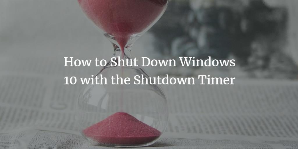 How to Shut Down Windows 10 with the Shutdown Timer