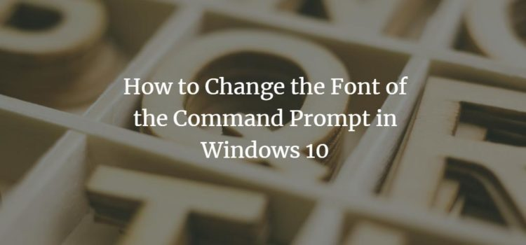 How to Change the Font of the Command Prompt in Windows 10