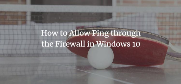 How to Allow Ping through the Firewall in Windows 10