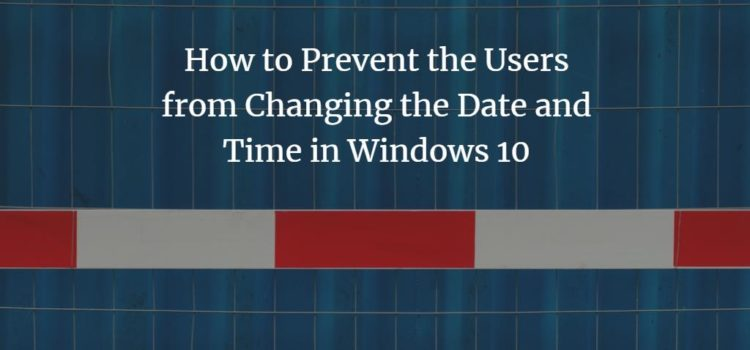 How to Prevent Users from Changing the Date and Time in Windows 10