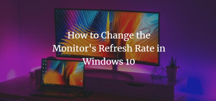 How to Change the Monitor Refresh Rate in Windows 10