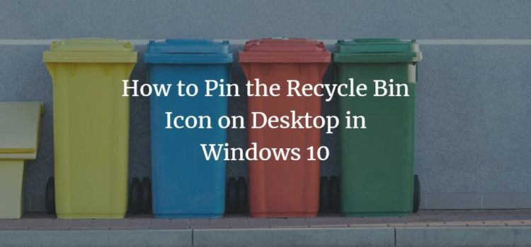 How to Pin the Recycle Bin Icon on Desktop in Windows 10