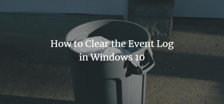 How to Clear the Event Log in Windows 10