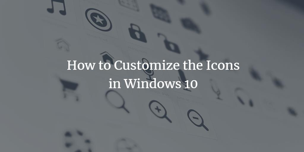 How to Customize Icons in Windows 10