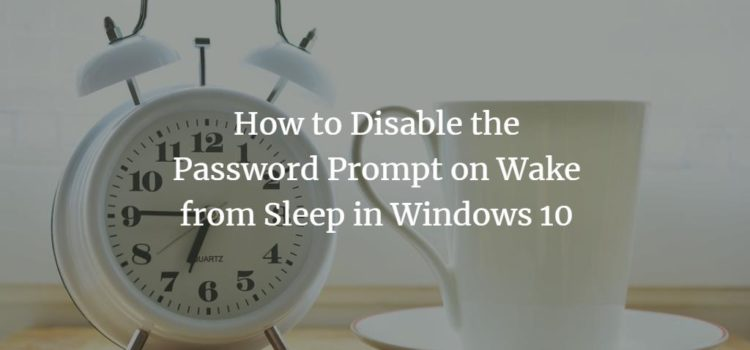 How to Disable the Password Prompt on Wake from Sleep in Windows 10
