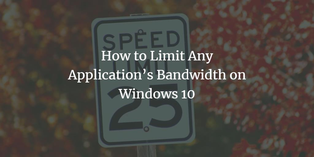 Limit Network Bandwidth on Windows 10