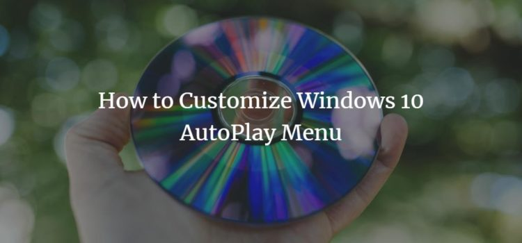 How to Customize Windows 10 AutoPlay Menu
